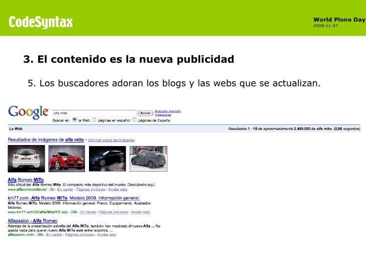 <ul><li>5. Los buscadores adoran los blogs y las webs que se actualizan. </li></ul>3. El contenido es la nueva publicidad