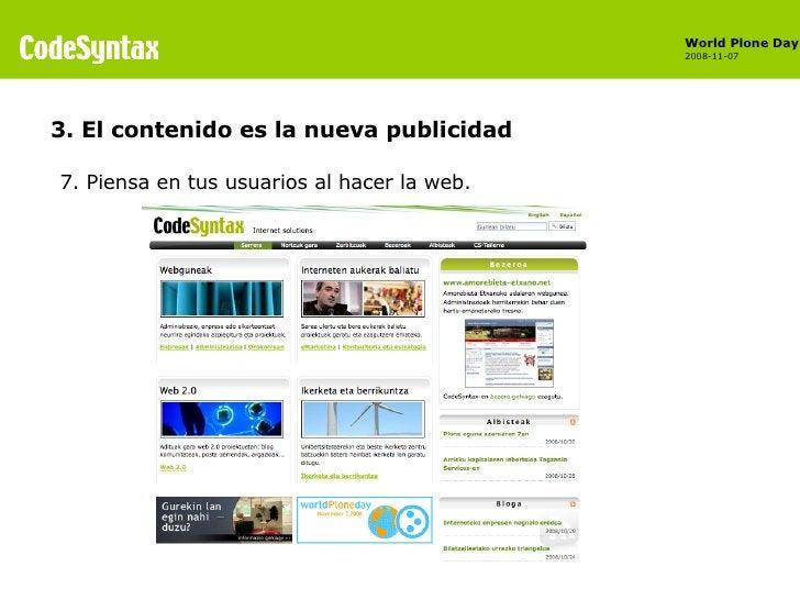 <ul><li>7. Piensa en tus usuarios al hacer la web. </li></ul>3. El contenido es la nueva publicidad