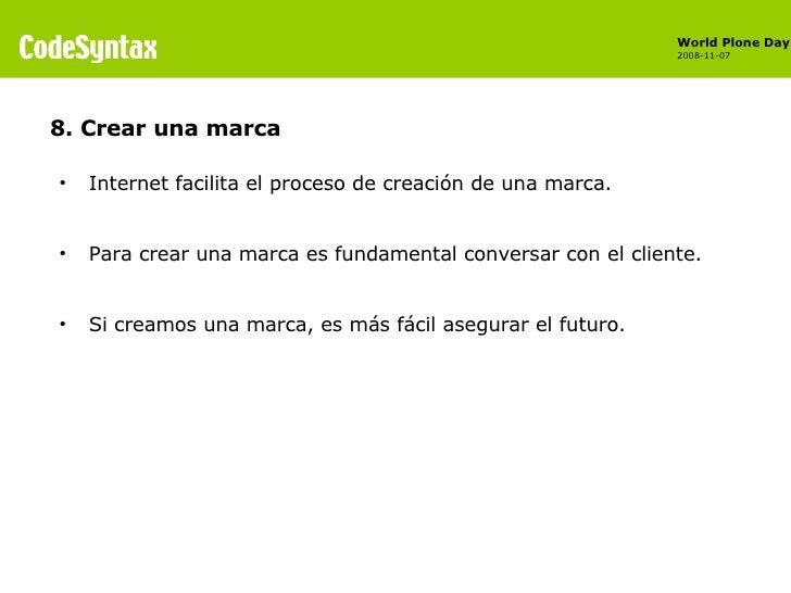 8. Crear una marca <ul><li>Internet facilita el proceso de creación de una marca. </li></ul><ul><li>Para crear una marca e...