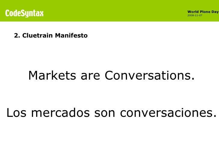 <ul><li>Markets are Conversations. </li></ul><ul><li>Los mercados son conversaciones. </li></ul>2. Cluetrain Manifesto
