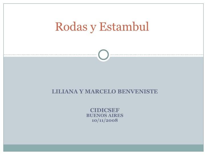 LILIANA Y MARCELO BENVENISTE CIDICSEF BUENOS AIRES 10/11/2008 Rodas y Estambul