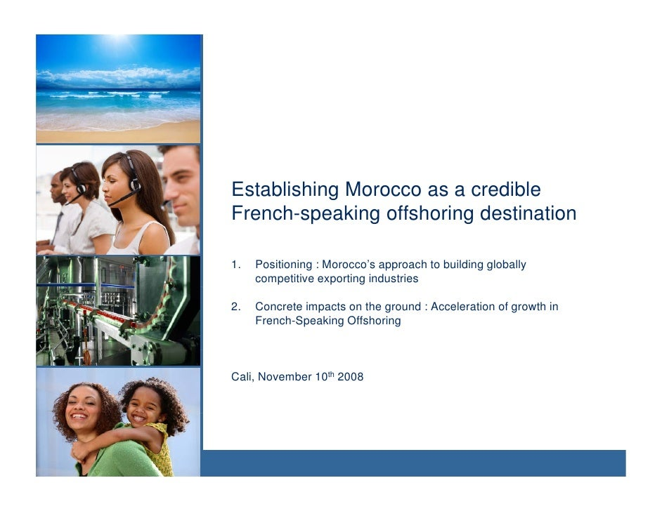 Establishing Morocco as a credible French-speaking offshoring destination          p     g         g  1.   Positioning : M...