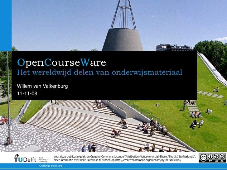 O pen C ourse W are Het wereldwijd delen van onderwijsmateriaal Willem van Valkenburg Voor deze publicatie geldt de Creati...