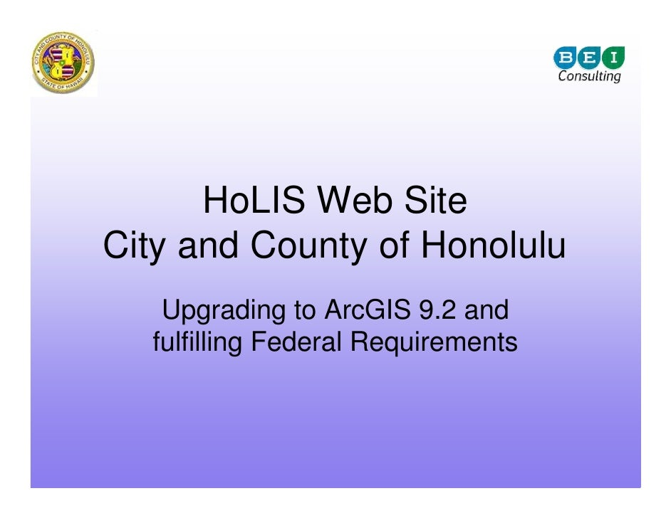 HoLIS Web Site City and County of Honolulu    Upgrading to ArcGIS 9.2 and   fulfilling Federal Requirements