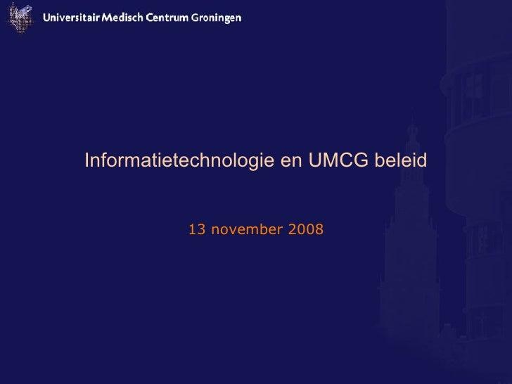 Informatietechnologie en UMCG beleid 13 november 2008