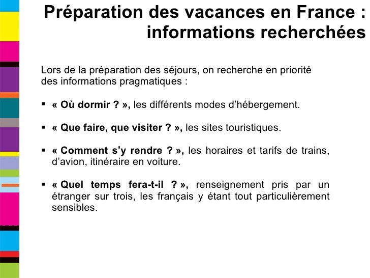 <ul><li>Lors de la préparation des séjours, on recherche en priorité </li></ul><ul><li>des informations pragmatiques : </l...