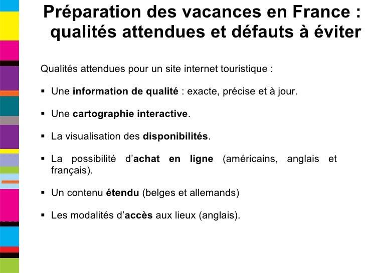 <ul><li>Qualités attendues pour un site internet touristique : </li></ul><ul><li>Une  information de qualité  : exacte, pr...