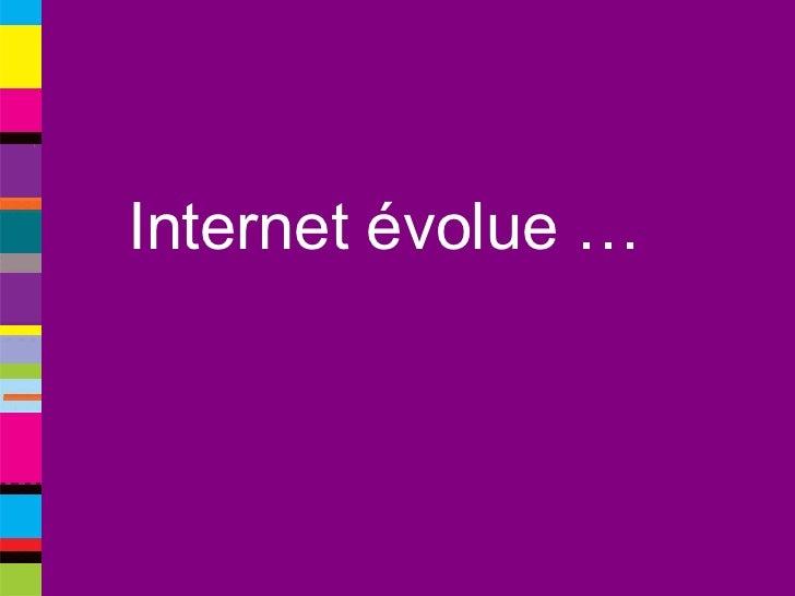 Internet évolue …