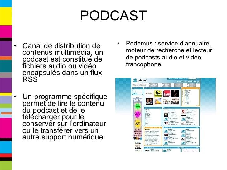 PODCAST <ul><li>Canal de distribution de contenus multimédia, un podcast est constitué de fichiers audio ou vidéo encapsul...