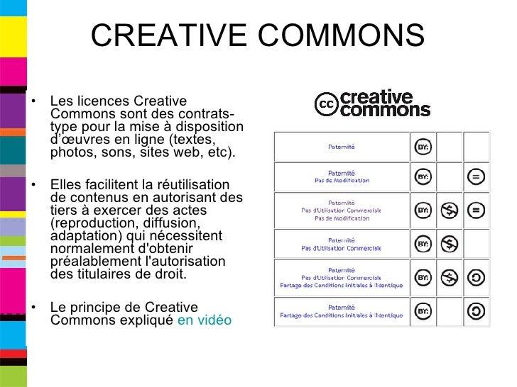 CREATIVE COMMONS <ul><li>Les licences Creative Commons sont des contrats-type pour la mise à disposition d'œuvres en ligne...