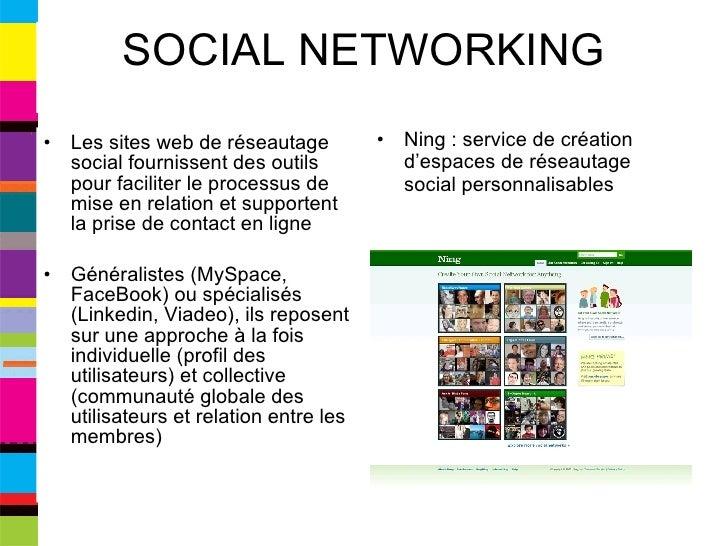 SOCIAL NETWORKING <ul><li>Les sites web de réseautage social fournissent des outils pour faciliter le processus de mise en...