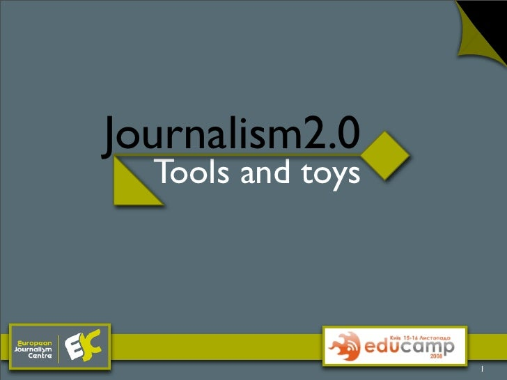 Journalism2.0   Tools and toys                        1