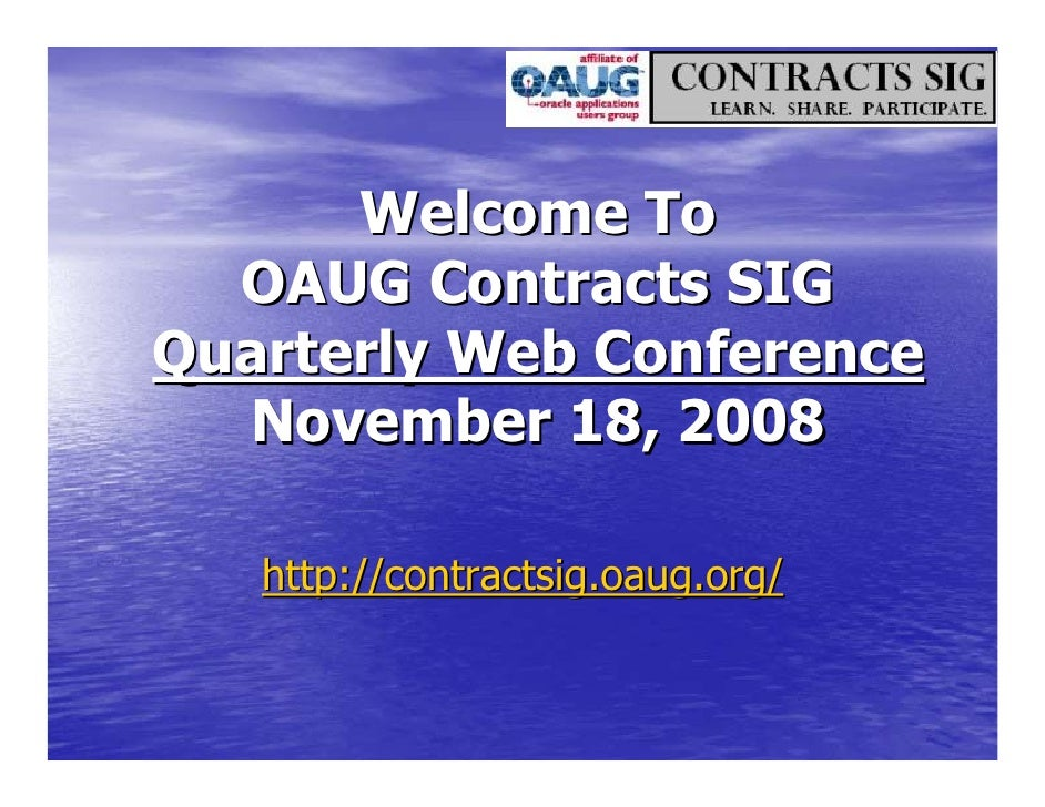 Welcome To  OAUG Contracts SIGQuarterly Web Conference  November 18, 2008   http://contractsig.oaug.org/
