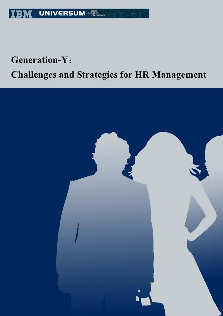 Generation-Y: Challenges and Strategies for HR Management              This white paper's copyright is reserved by IBM, Un...
