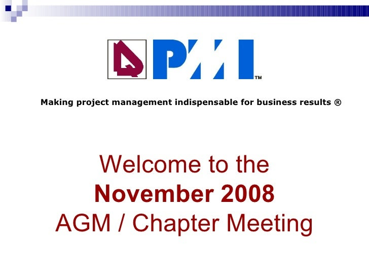 Welcome to the November  2008 AGM /  Chapter Meeting Making project management indispensable for business results ®