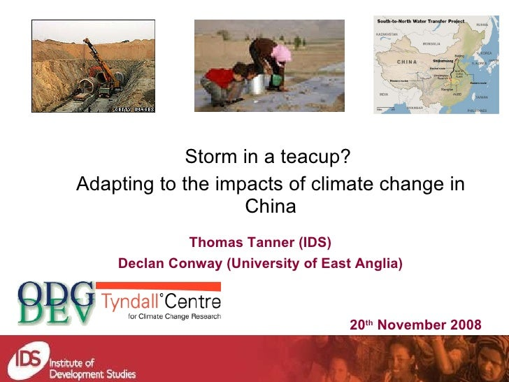 Storm in a teacup?  Adapting to the impacts of climate change in China Thomas Tanner (IDS) Declan Conway (University of Ea...