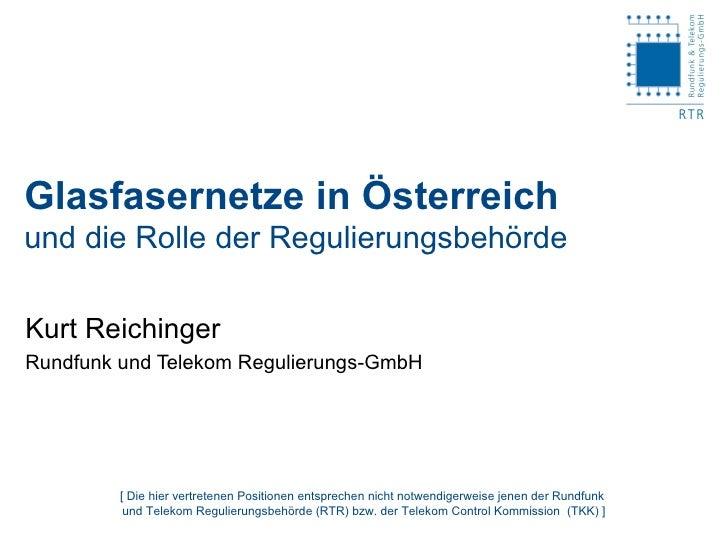 Glasfasernetze in Österreich und die Rolle der Regulierungsbehörde Kurt Reichinger Rundfunk und Telekom Regulierungs-GmbH ...