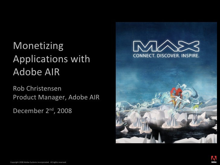 Monetizing Applications with Adobe AIR  Rob Christensen  Product Manager, Adobe AIR December 2 nd , 2008