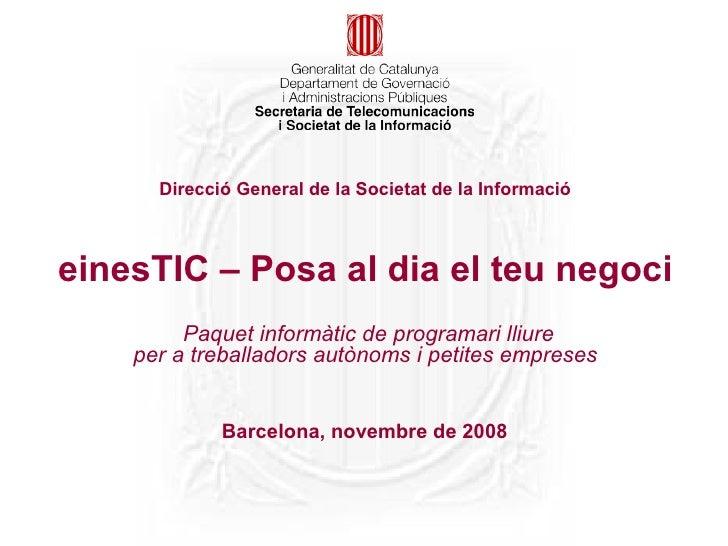 Direcció General de la Societat de la Informació    einesTIC – Posa al dia el teu negoci          Paquet informàtic de pro...
