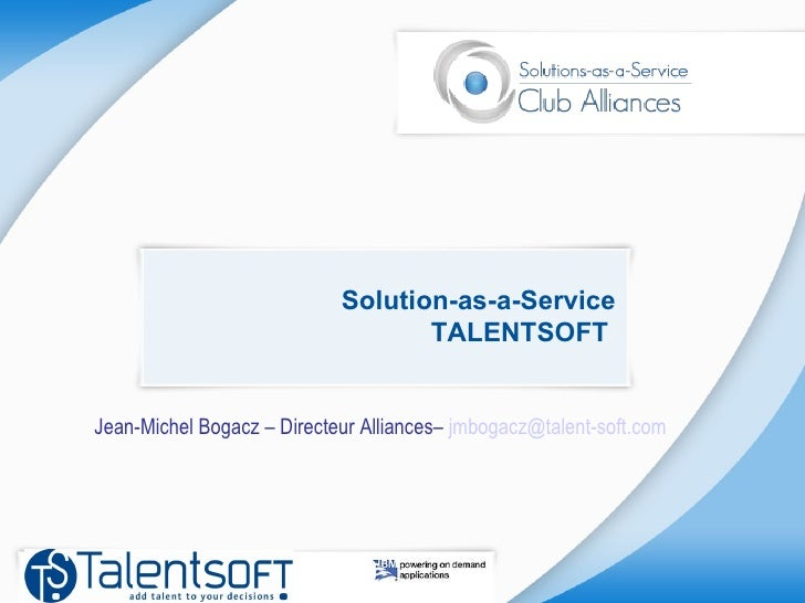 Solution-as-a-Service TALENTSOFT  Jean-Michel Bogacz – Directeur Alliances–  jmbogacz @ talent-soft.com