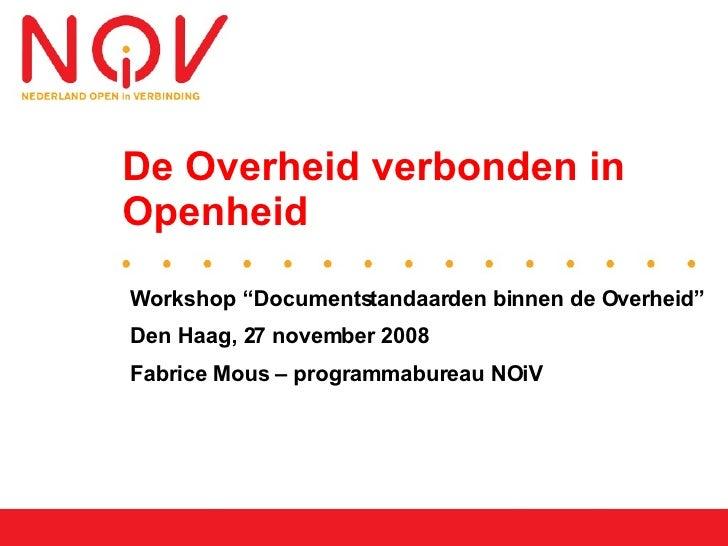 """De Overheid verbonden in Openheid  Workshop """"Documentstandaarden binnen de Overheid"""" Den Haag, 27 november 2008 Fabrice Mo..."""