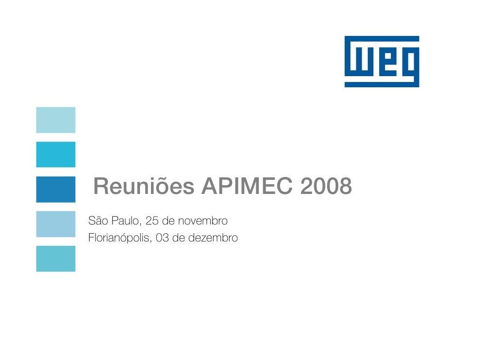 Reuniões APIMEC 2008 São Paulo, 25 de novembro Florianópolis, 03 de dezembro