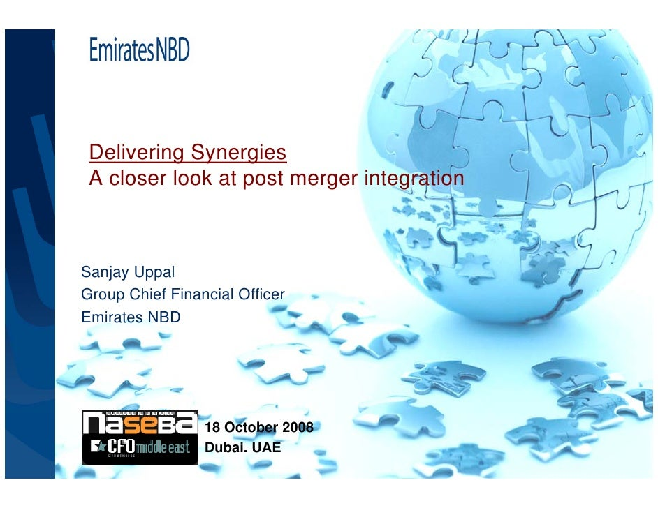Delivering Synergies  A closer look at post merger integration    Sanjay Uppal Group Chief Financial Officer Emirates NBD ...