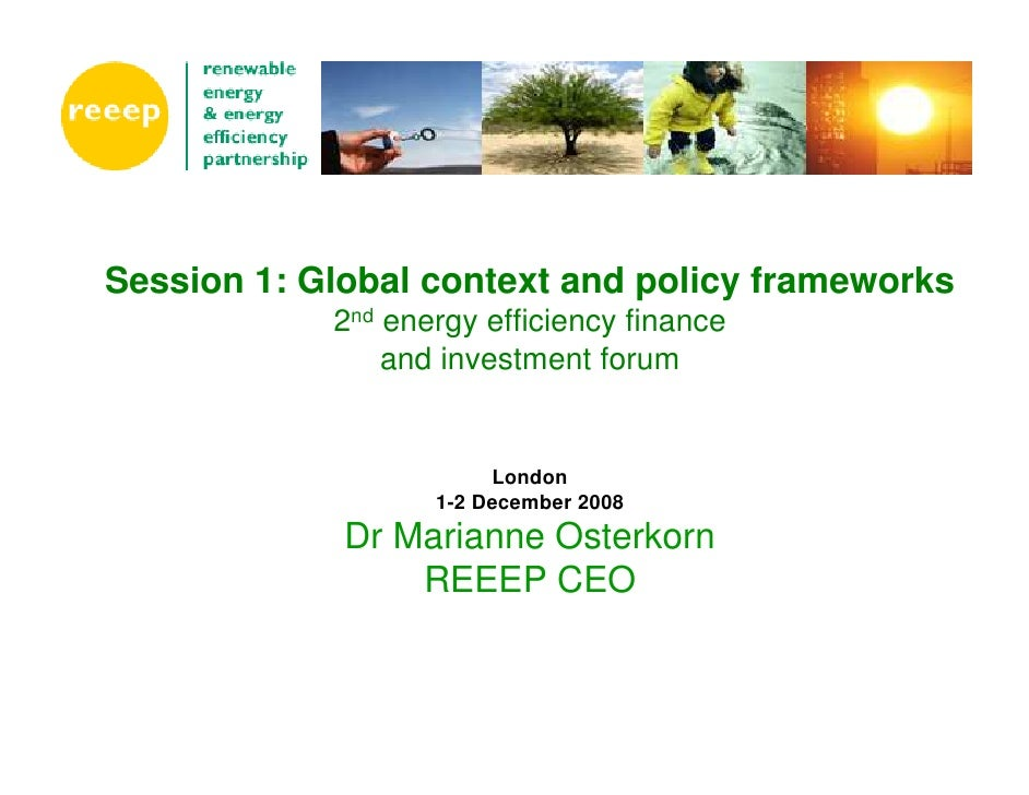 Session 1: Global context and policy frameworks             2nd energy efficiency finance                 and investment f...