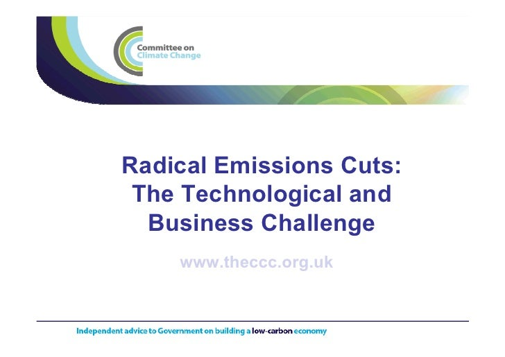 Radical Emissions Cuts:  The Technological and   Business Challenge     www.theccc.org.uk