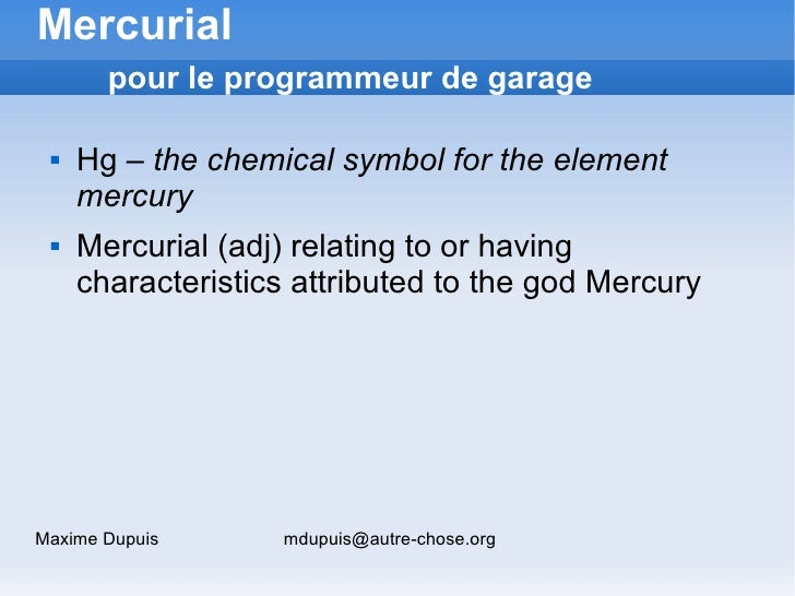 Mercurial        pour le programmeur de garage      Hg – the chemical symbol for the element      mercury     Mercurial ...