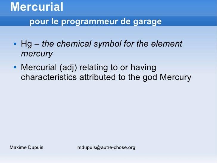 Mercurial        pour le programmeur de garage      Hg – the chemical symbol for the element      mercury     Mercurial ...
