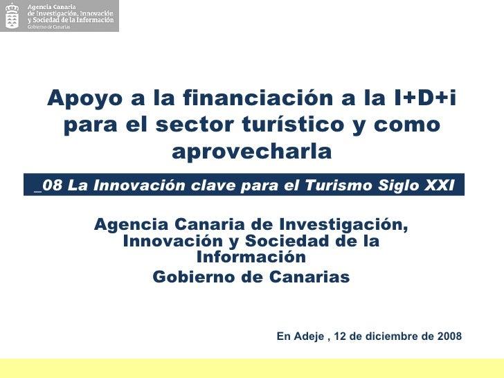 Agencia Canaria de Investigación, Innovación y Sociedad de la Información Gobierno de Canarias Apoyo a la financiación a l...