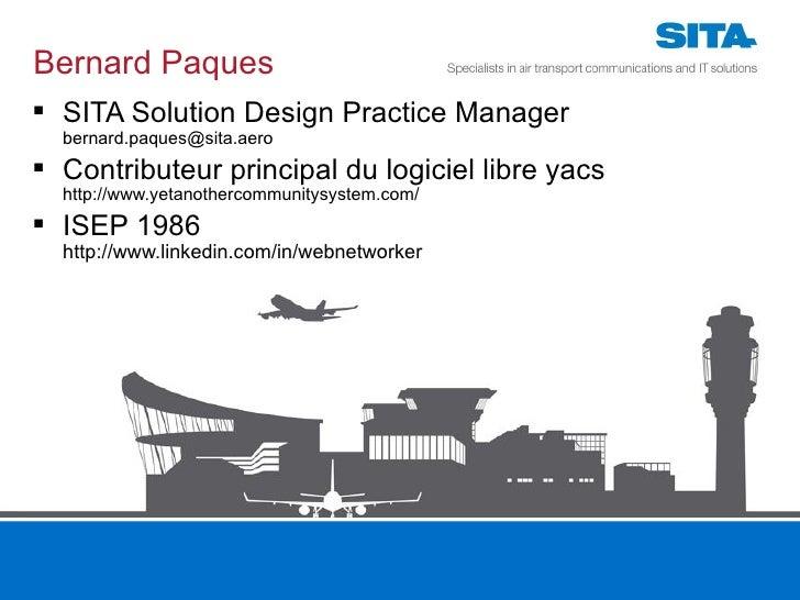 Bernard Paques    SITA Solution Design Practice Manager     bernard.paques@sita.aero    Contributeur principal du logici...