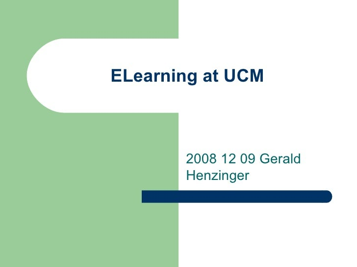 ELearning at UCM 2008 12 09 Gerald Henzinger