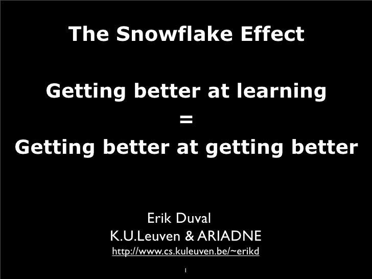The Snowflake Effect    Getting better at learning                = Getting better at getting better                Erik D...