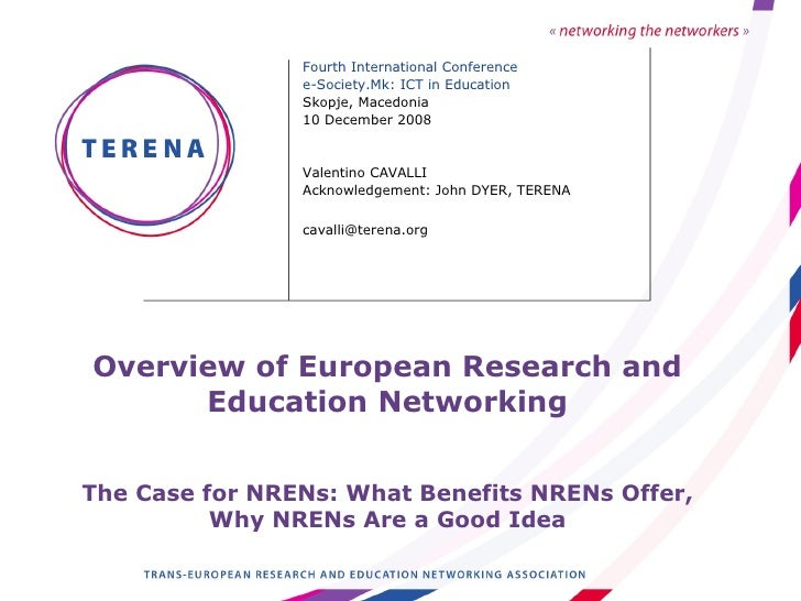Overview of European Research and Education Networking The Case for NRENs: What Benefits NRENs Offer, Why NRENs Are a Good...