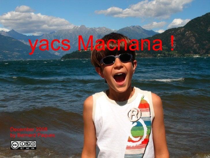 yacs Macnana ! December 2008 by Bernard Paques