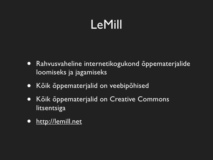 LeMill  •   Rahvusvaheline internetikogukond õppematerjalide     loomiseks ja jagamiseks  •   Kõik õppematerjalid on veebi...