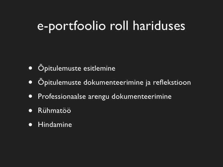 e-portfoolio roll hariduses   •   Õpitulemuste esitlemine  •   Õpitulemuste dokumenteerimine ja reflekstioon  •   Professio...