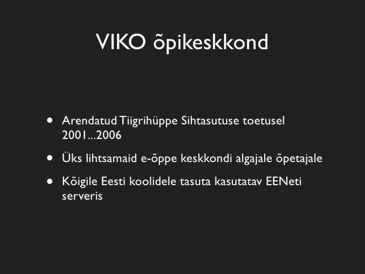VIKO õpikeskkond   •   Arendatud Tiigrihüppe Sihtasutuse toetusel     2001...2006  •   Üks lihtsamaid e-õppe keskkondi alg...