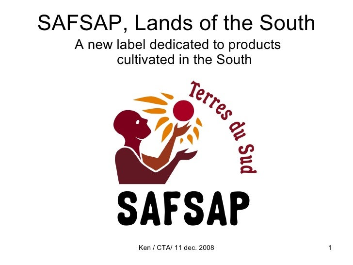 SAFSAP, Lands of the South <ul><li>A new label dedicated to products cultivated in the South </li></ul>