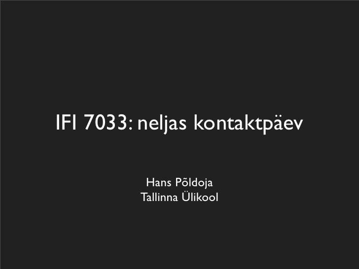 IFI 7033: neljas kontaktpäev            Hans Põldoja          Tallinna Ülikool