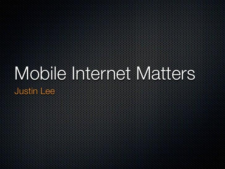 Mobile Internet Matters Justin Lee