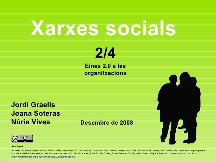 Xarxes socials Jordi Graells Joana Soteras Núria Vives Desembre de 2008 Eines 2.0 a les organitzacions 2/4 Avís legal Aque...