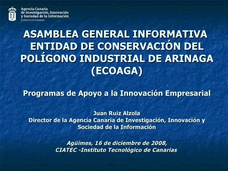 ASAMBLEA GENERAL INFORMATIVA  ENTIDAD DE CONSERVACIÓN DEL POLÍGONO INDUSTRIAL DE ARINAGA (ECOAGA) Programas de Apoyo a la ...