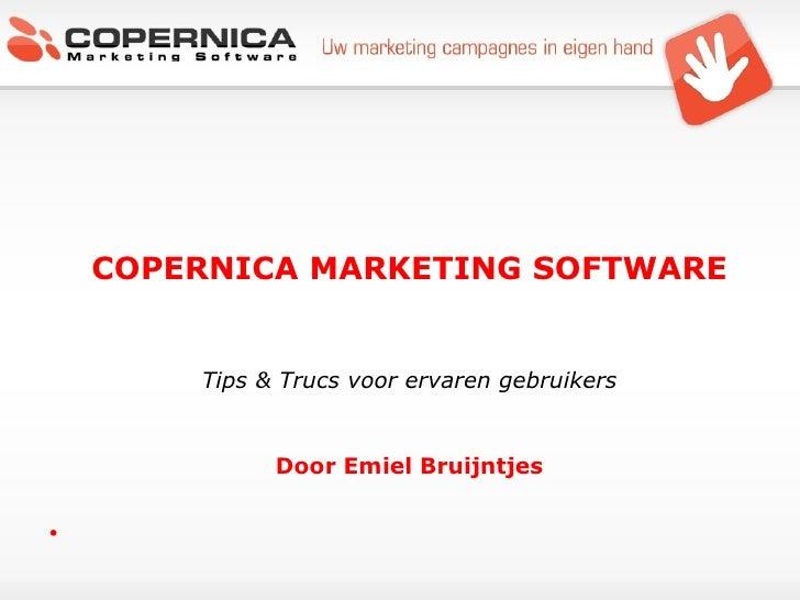 <ul><li>COPERNICA MARKETING SOFTWARE </li></ul><ul><li>Tips & Trucs voor ervaren gebruikers </li></ul><ul><li>Door Emiel B...