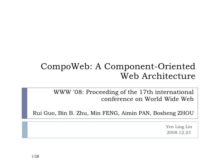 CompoWeb: A Component-Oriented Web Architecture Yen Ling Lin 2008.12.23  WWW '08: Proceeding of the 17th international con...