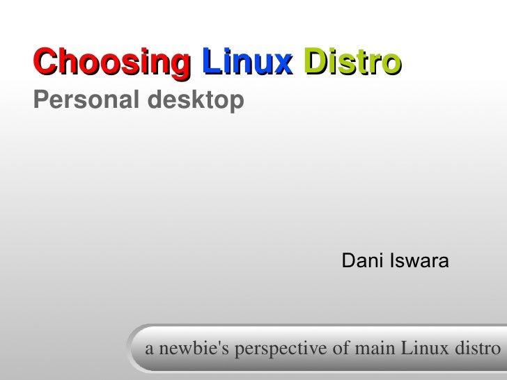 ChoosingLinuxDistro Personaldesktop                                    Dani Iswara            anewbie'sperspectiveof...