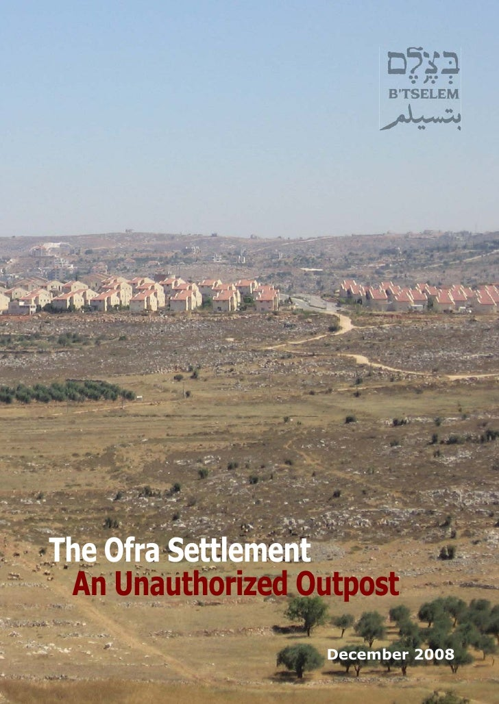 The Ofra Settlement An Unauthorized Outpost                   December 2008