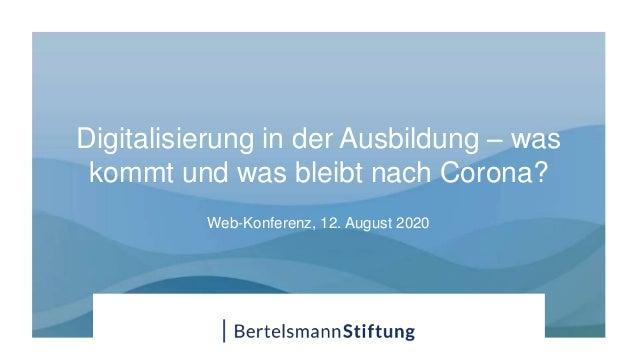 Digitalisierung in der Ausbildung – was kommt und was bleibt nach Corona? Web-Konferenz, 12. August 2020